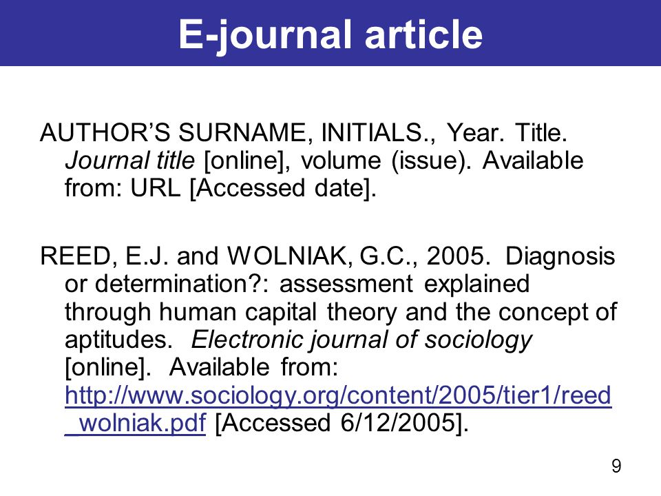 E-journal article AUTHOR'S SURNAME, INITIALS., Year. Title. Journal title [online], volume (issue). Available from: URL [Accessed date].